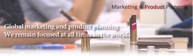 Global marketing and product planningWe remain focused at all times in the world.